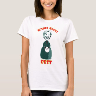 Mother knows best. T-Shirt