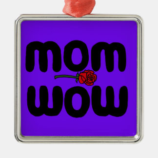 Mother Love Mom Wow with Rose Ornaments