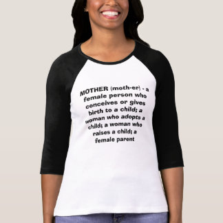 MOTHER (moth-er) - a female person who conceive... T-Shirt