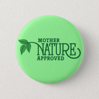 Mother Nature Approved 6 Cm Round Badge