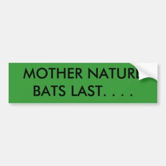 MOTHER NATURE BATS LAST. . . . BUMPER STICKER