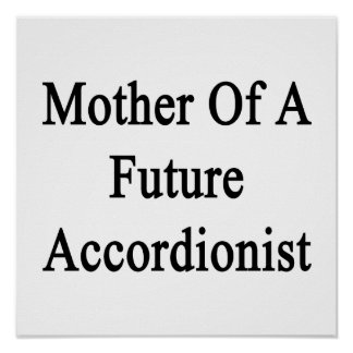 Mother Of A Future Accordionist Posters