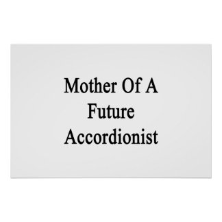 Mother Of A Future Accordionist Print