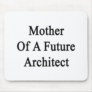Mother Of A Future Architect Mousepad