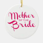 Mother of Bride Retro Script Hot Pink On White Round Ceramic Decoration
