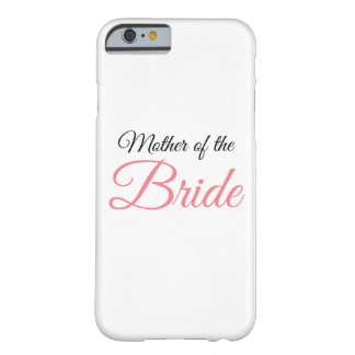 Mother of Bride Script Pink Barely There iPhone 6 Case