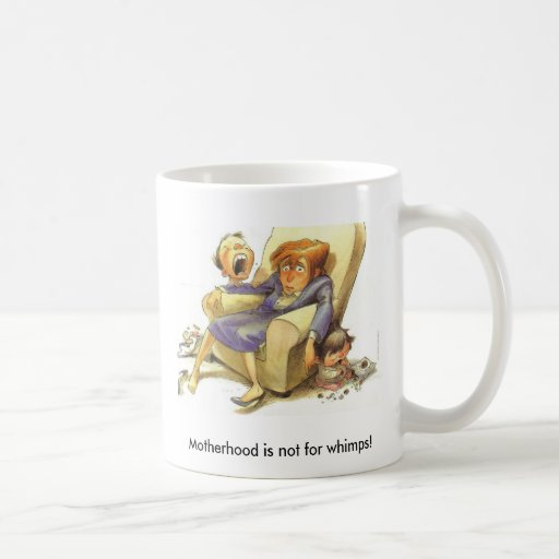 Motherhood is not for whimps mug