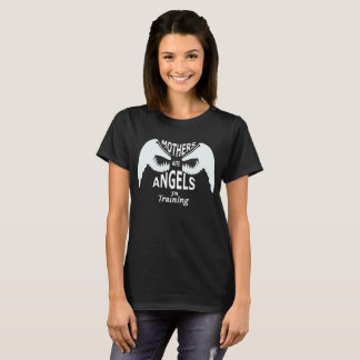 Mothers are Angels in training T-Shirt