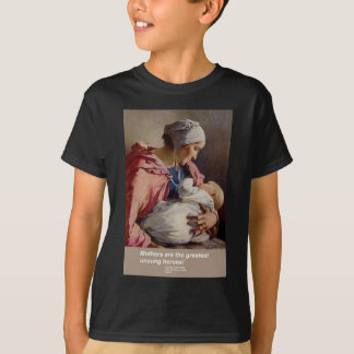 Mothers are the Greatest Unsung Heroes! T-Shirt