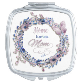 """Mother's Day - """"Home Is Where Mom Is"""" Travel Mirror"""
