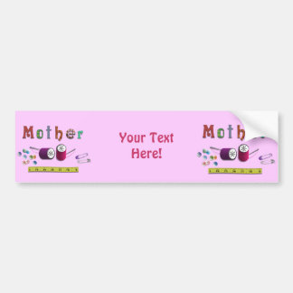 Mother's Day  Sewiing Materials Bumper Sticker