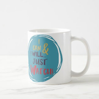 Motivation Mug - I can & I will just watch