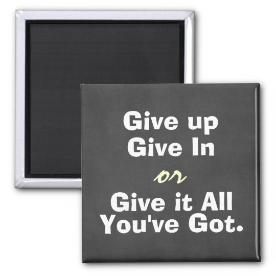 Motivational Give Up Give In Quote Square Magnet