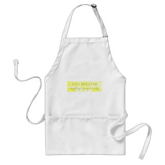 MOTIVATIONAL JUST BREATHE EVERYTHING IS GOING TO B APRON