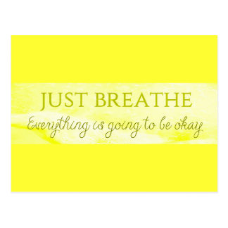 MOTIVATIONAL JUST BREATHE EVERYTHING IS GOING TO B POSTCARD
