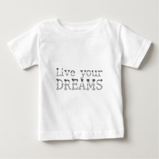 motivational live your dreams baby T-Shirt