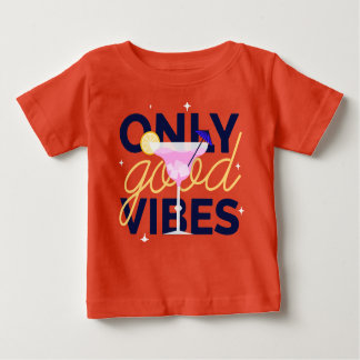 Motivational only good vibes cocktail party baby T-Shirt