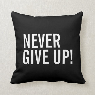 Motivational Pillow - Never Give Up!