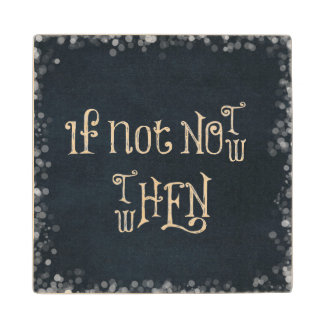 Motivational Quote If Not now then when Maple Wood Coaster