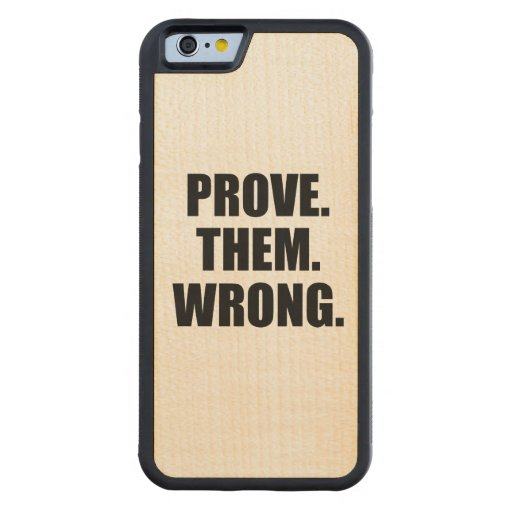 Motivational Quote: Prove Them Wrong Carved® Maple iPhone 6 Bumper