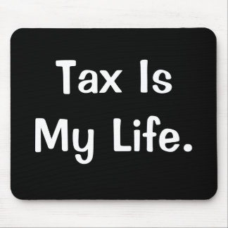 Motivational Tax Quote - Tax Is My Life Mouse Pad