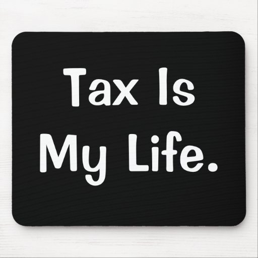 Motivational Tax Quote - Tax Is My Life Mousemats
