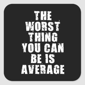 Motivational Words - Average Is The Worst Thing Square Sticker
