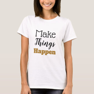 Motivational Words 'Make Things Happen' Typography T-Shirt