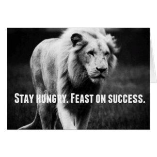 Motivational Words - Stay Hungry, Fest on Success Greeting Card