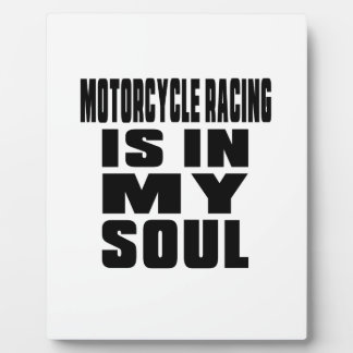 MOTORCYCLE RACING IS IN MY SOUL PLAQUES