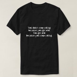 Motorcycle shirt - You Don't Stop Riding