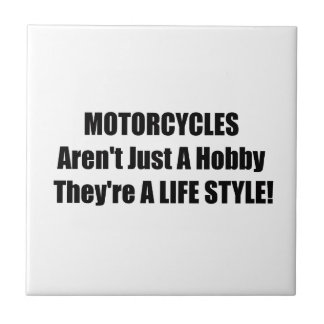 Motorcycles Arent Just A Hobby Theyre A Lifestyle Ceramic Tiles