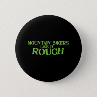 Mountain Bikers Like it Rough 6 Cm Round Badge
