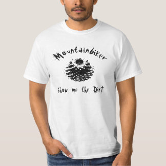 Mountainbiker - Show me the dirt T-shirts