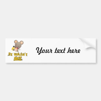 Mouse and cheese .. bumper sticker