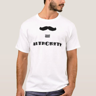 Moustache = Authority T-Shirt