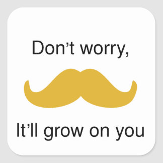 Moustache, it will grow on you square sticker