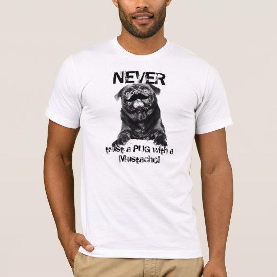Moustache Pug-- NEVER trust a PUG with a T-Shirt