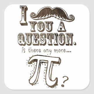 Moustache you a question, Any more Pi Square Sticker