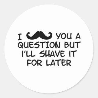 Moustache you a question classic round sticker