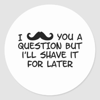 Moustache you a question round sticker