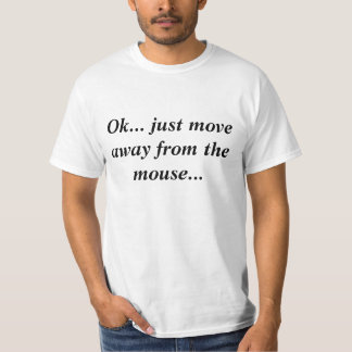 Move Away from the mouse T-Shirt
