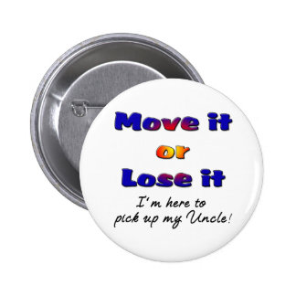 Move it or lose it I'm here to pick up my uncle 6 Cm Round Badge