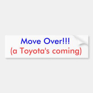 Move Over!!!, (a Toyota's coming) Bumper Sticker