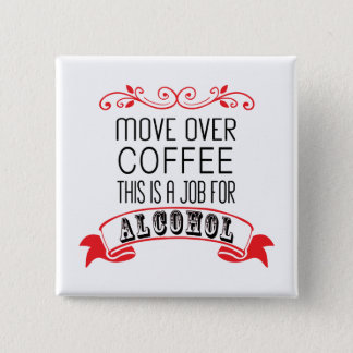 Move over coffee, job for alcohol 15 cm square badge