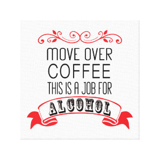 Move over coffee, this is a job for alcohol red canvas print