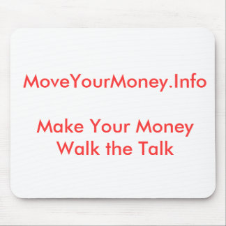 MoveYourMoney.InfoMake Your Money Walk the Talk Mouse Pad