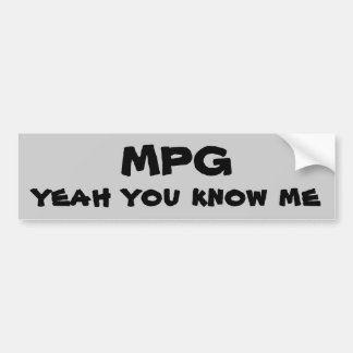 MPG yeah you know me Bumper Sticker