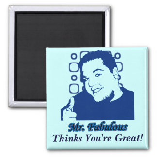 Mr. Fabulous Thinks You're Great! Magnet