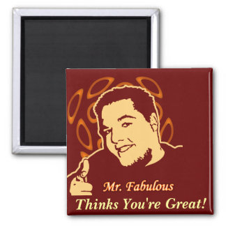 Mr. Fabulous Thinks You're Great! Square Magnet